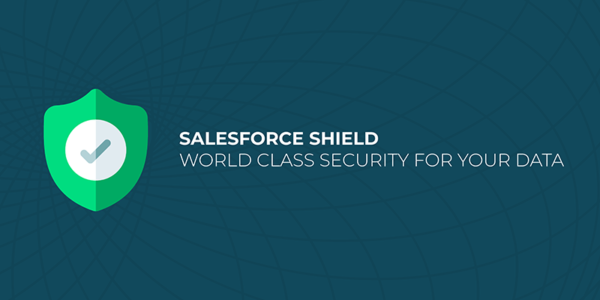 Salesforce Shield – Protecting Customers Data With World-Class Security