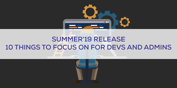 Summer19 release top 10 things to focus on for Salesforce Admin and Developer